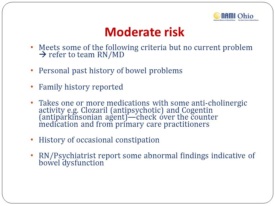 Moderate risk Meets some of the following criteria but no current problem  refer to team RN/MD. Personal past history of bowel problems.