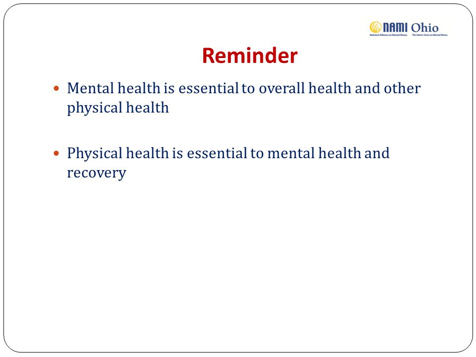 Reminder Mental health is essential to overall health and other physical health.