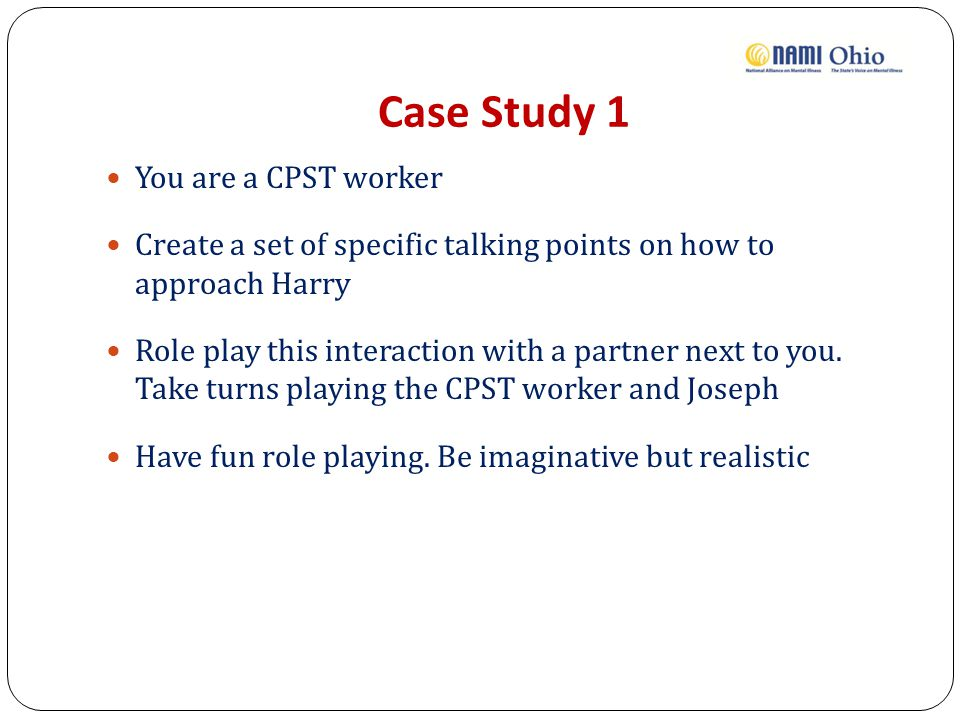 Case Study 1 You are a CPST worker
