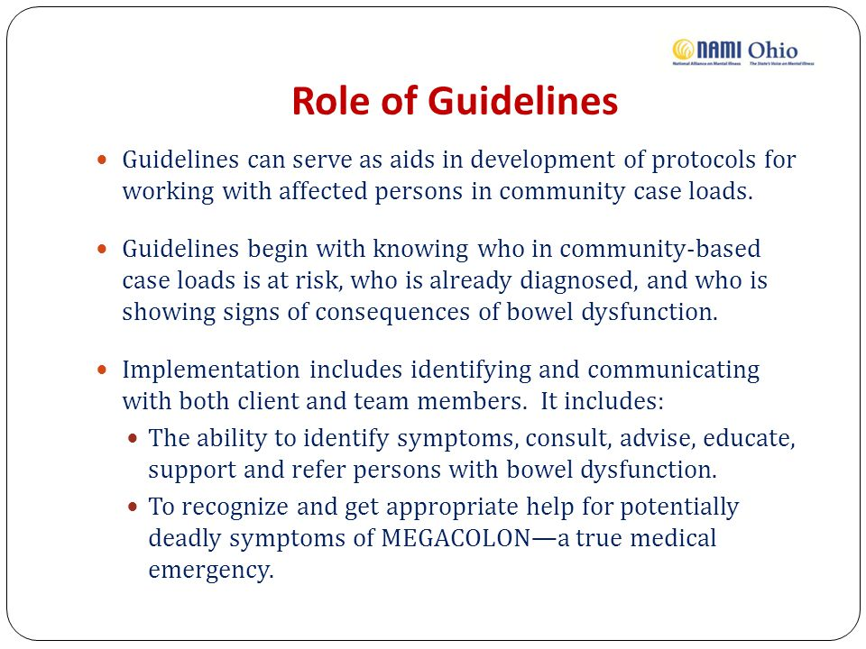 Role of Guidelines Guidelines can serve as aids in development of protocols for working with affected persons in community case loads.