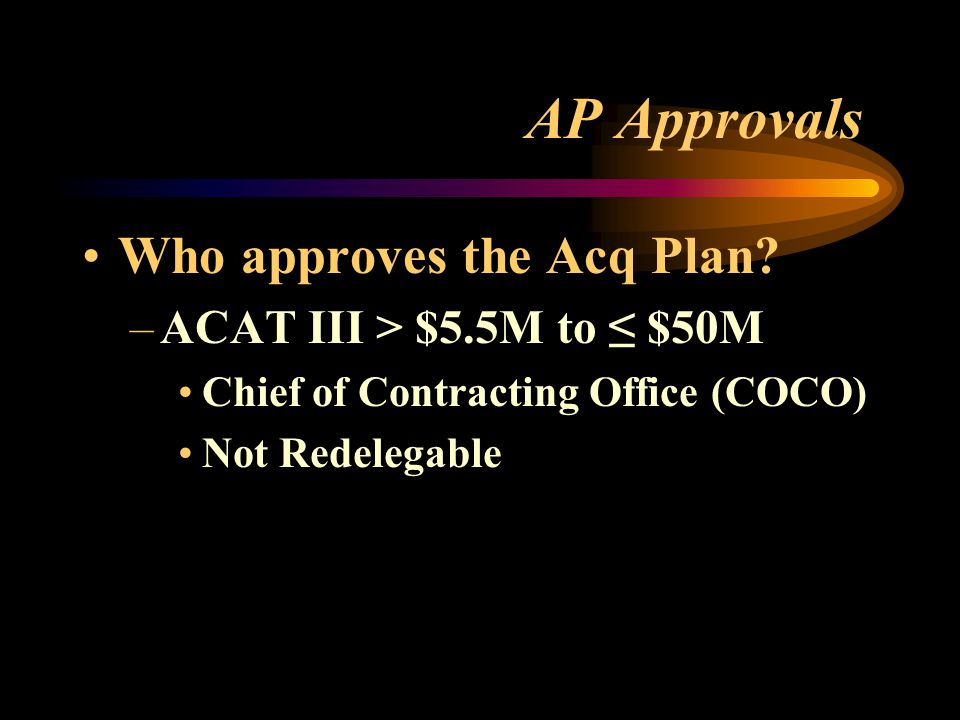 AP Approvals Who approves the Acq Plan ACAT III > $5.5M to ≤ $50M