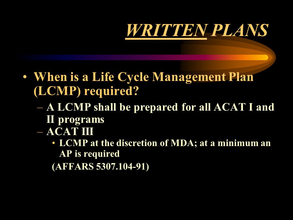 WRITTEN PLANS When is a Life Cycle Management Plan (LCMP) required