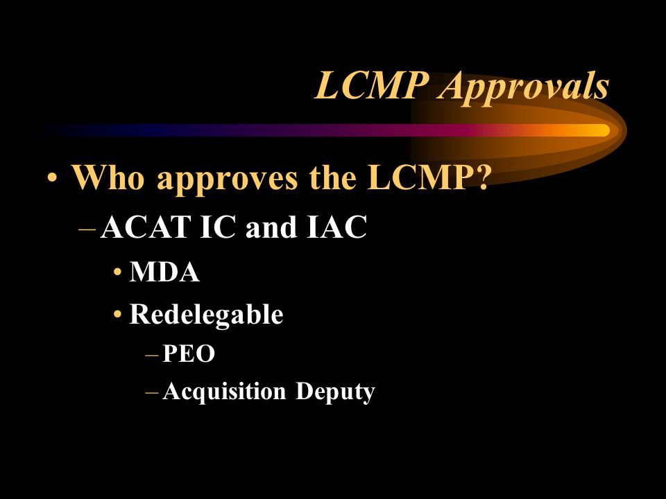 LCMP Approvals Who approves the LCMP ACAT IC and IAC MDA Redelegable