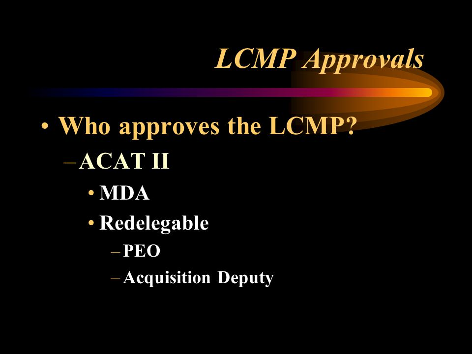 LCMP Approvals Who approves the LCMP ACAT II MDA Redelegable PEO