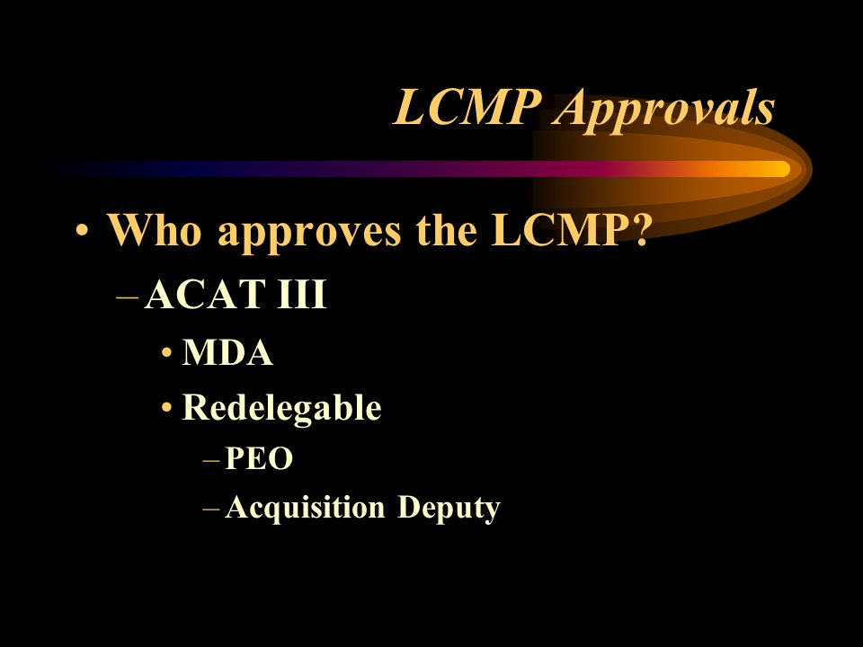 LCMP Approvals Who approves the LCMP ACAT III MDA Redelegable PEO