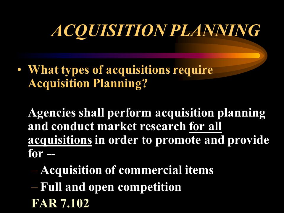 ACQUISITION PLANNING What types of acquisitions require Acquisition Planning