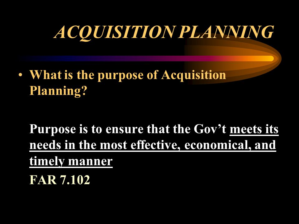 ACQUISITION PLANNING What is the purpose of Acquisition Planning