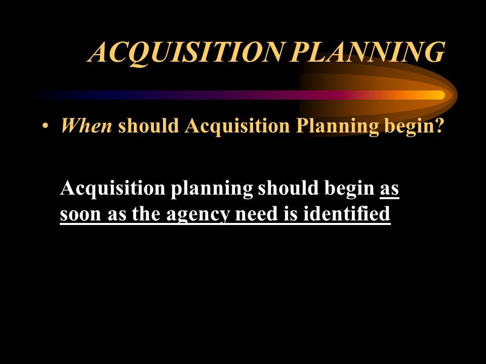 ACQUISITION PLANNING When should Acquisition Planning begin