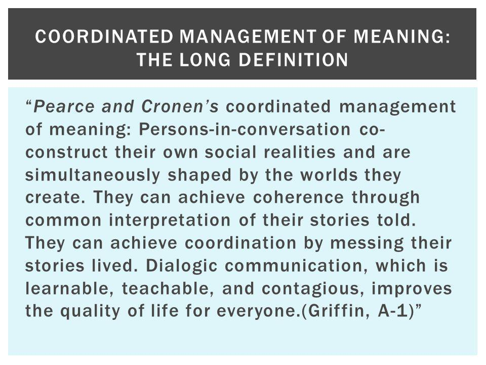 Coordinated Management of Meaning: The Long Definition