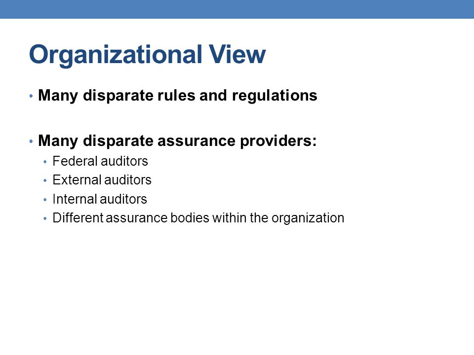 Organizational View Many disparate rules and regulations