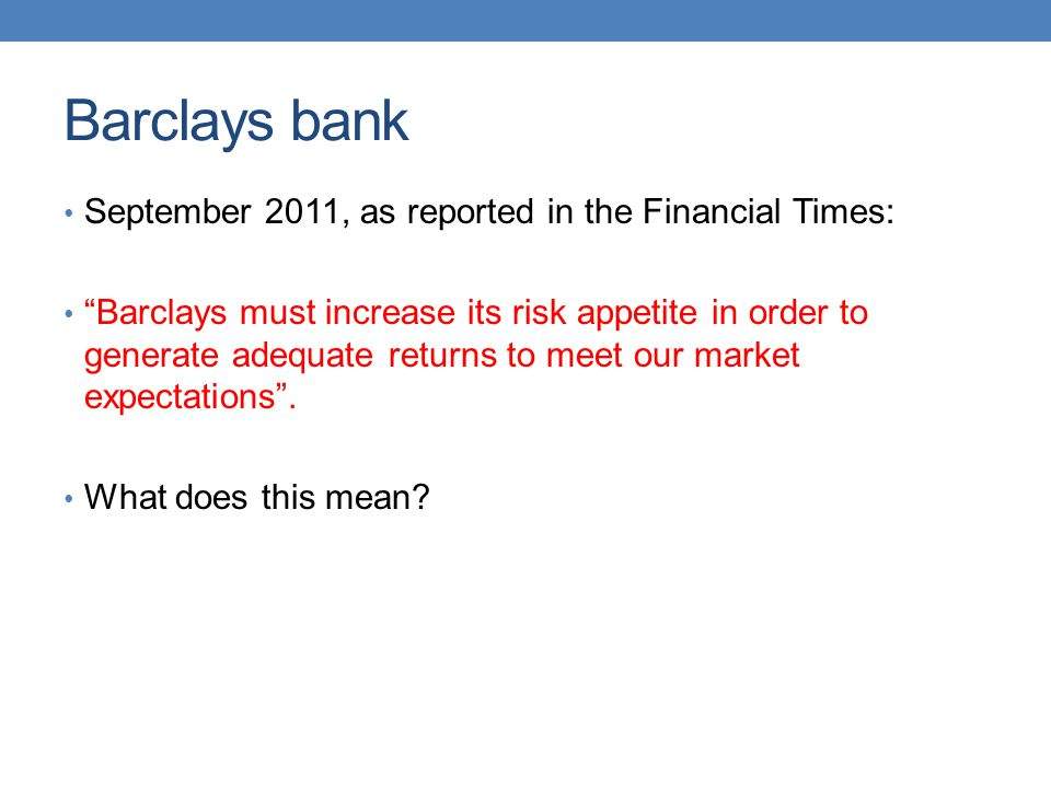 Barclays bank September 2011, as reported in the Financial Times: