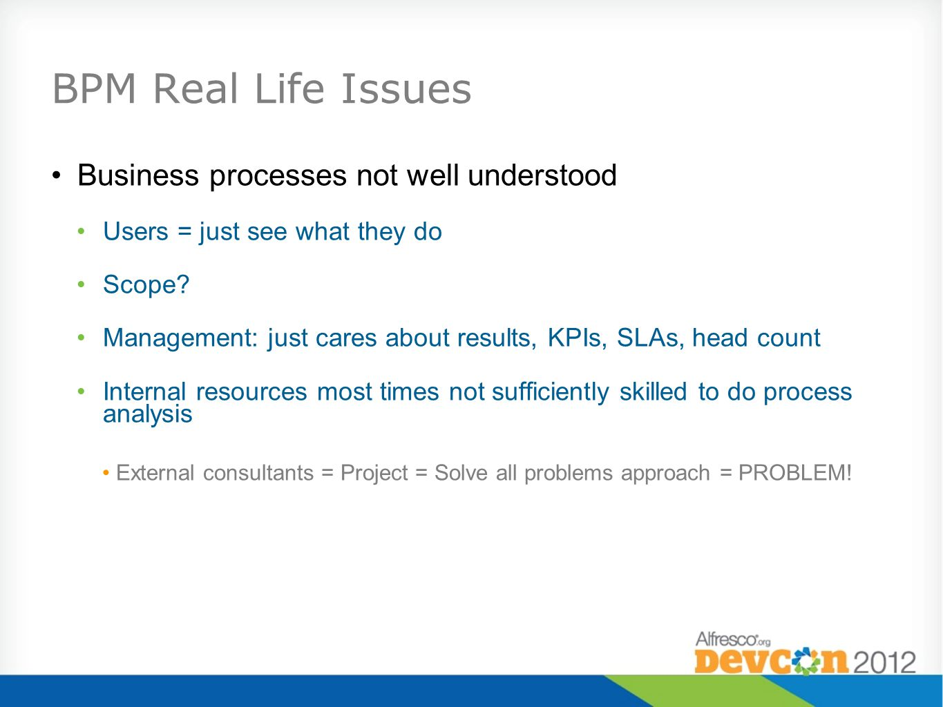 BPM Real Life Issues Business processes not well understood