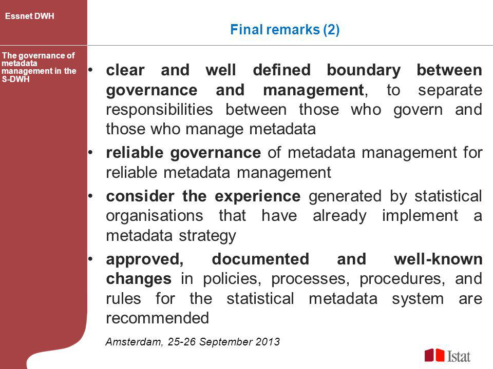 Essnet DWH Final remarks (2) The governance of metadata management in the S-DWH.