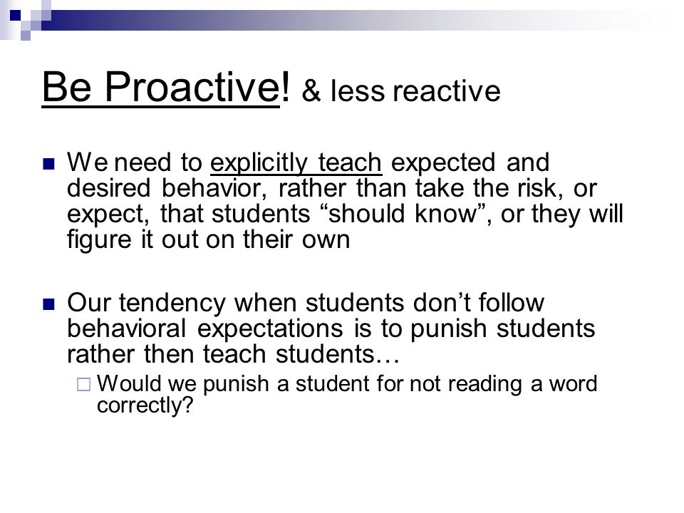 Be Proactive! & less reactive