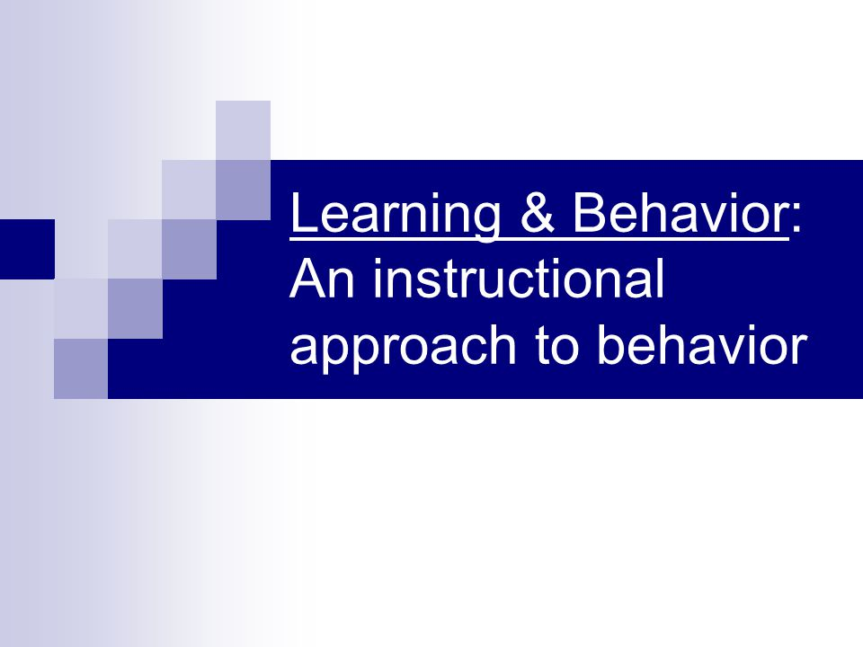 Learning & Behavior: An instructional approach to behavior