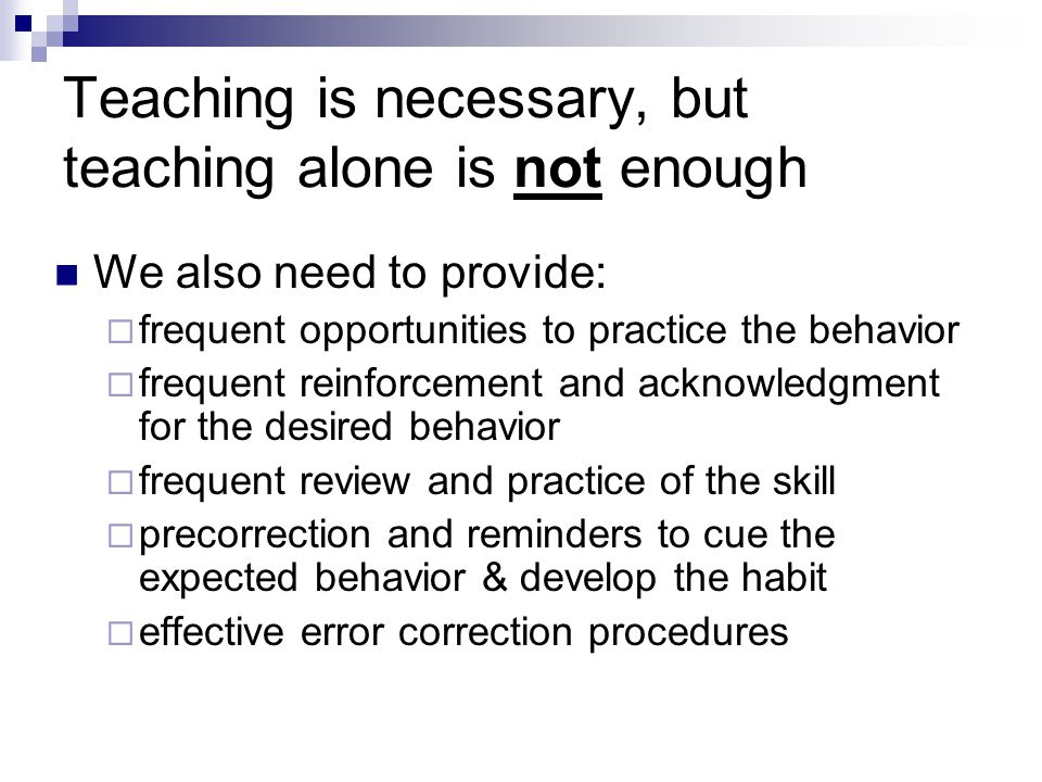 Teaching is necessary, but teaching alone is not enough