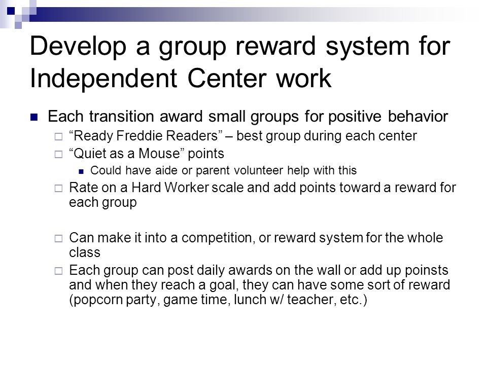 Develop a group reward system for Independent Center work