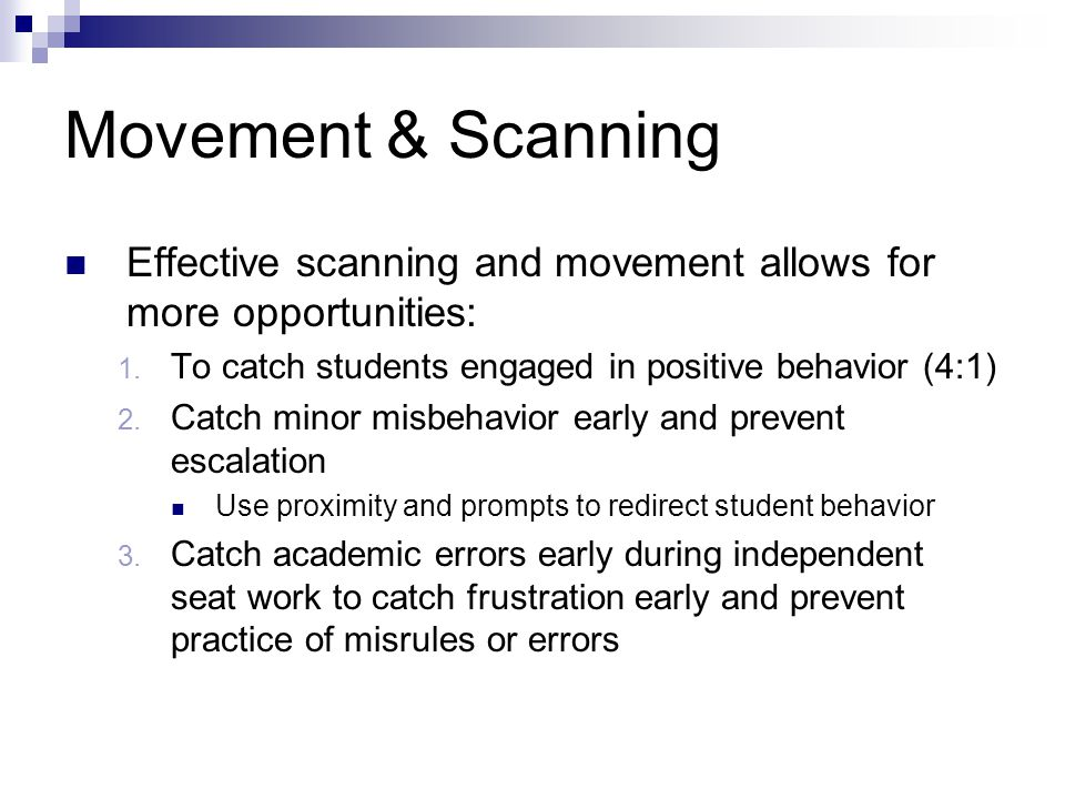 Movement & Scanning Effective scanning and movement allows for more opportunities: To catch students engaged in positive behavior (4:1)