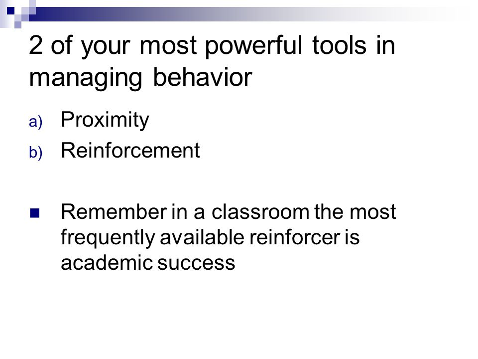 2 of your most powerful tools in managing behavior