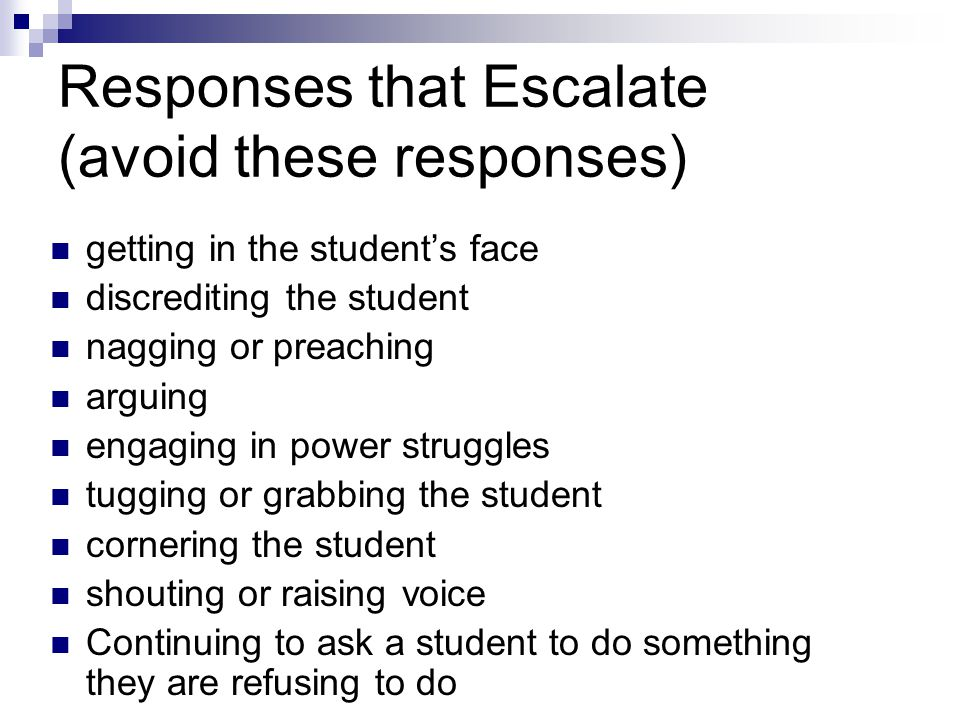 Responses that Escalate (avoid these responses)