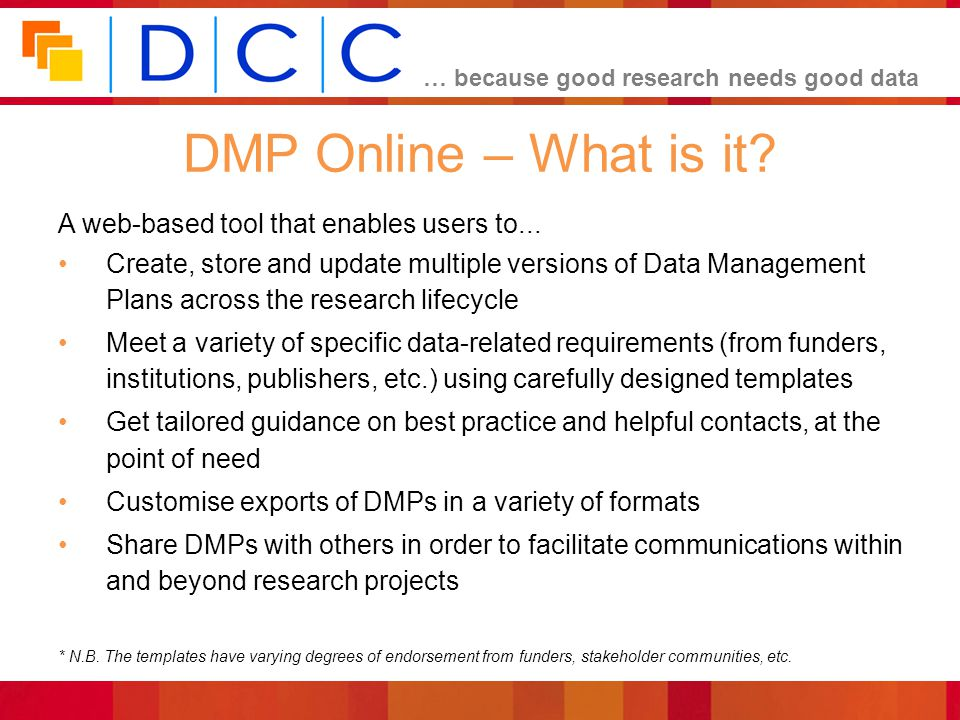 DMP Online – What is it A web-based tool that enables users to...