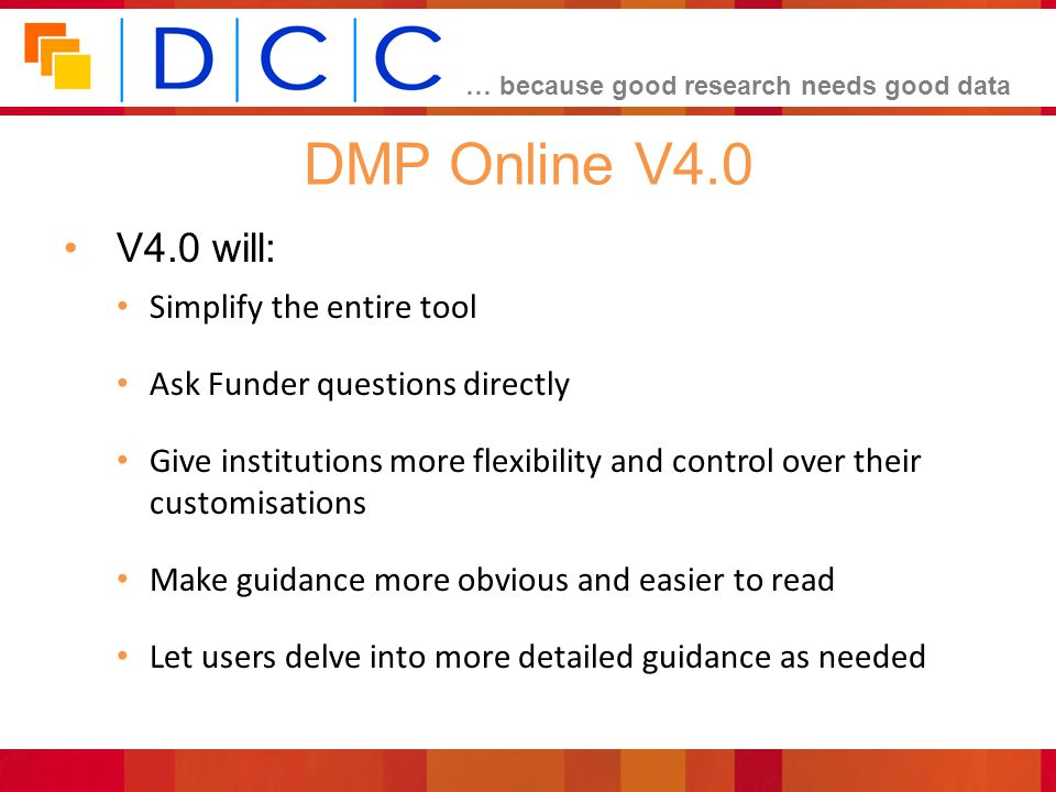 DMP Online V4.0 V4.0 will: Simplify the entire tool