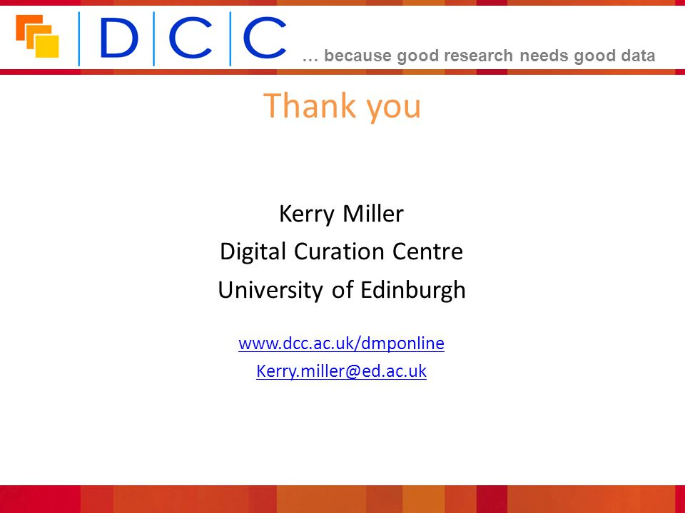 Thank you Kerry Miller Digital Curation Centre University of Edinburgh