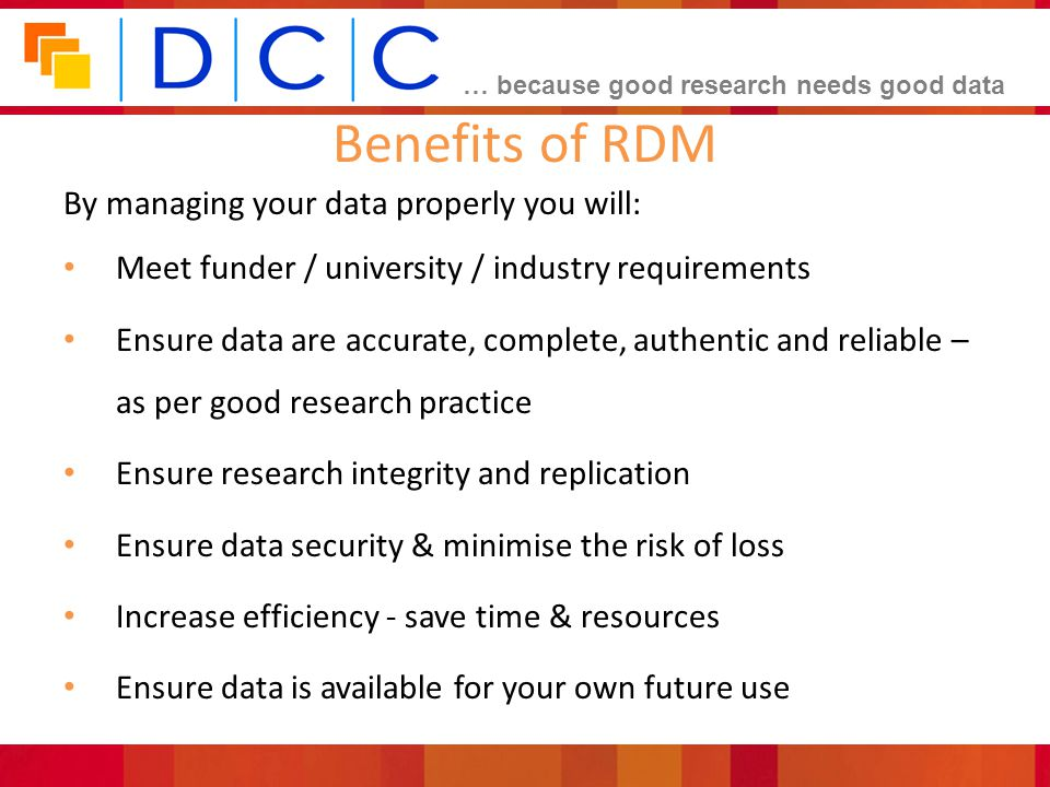 Benefits of RDM By managing your data properly you will: