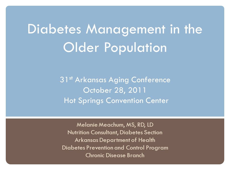 Diabetes Management in the Older Population 31st Arkansas Aging Conference October 28, 2011 Hot Springs Convention Center