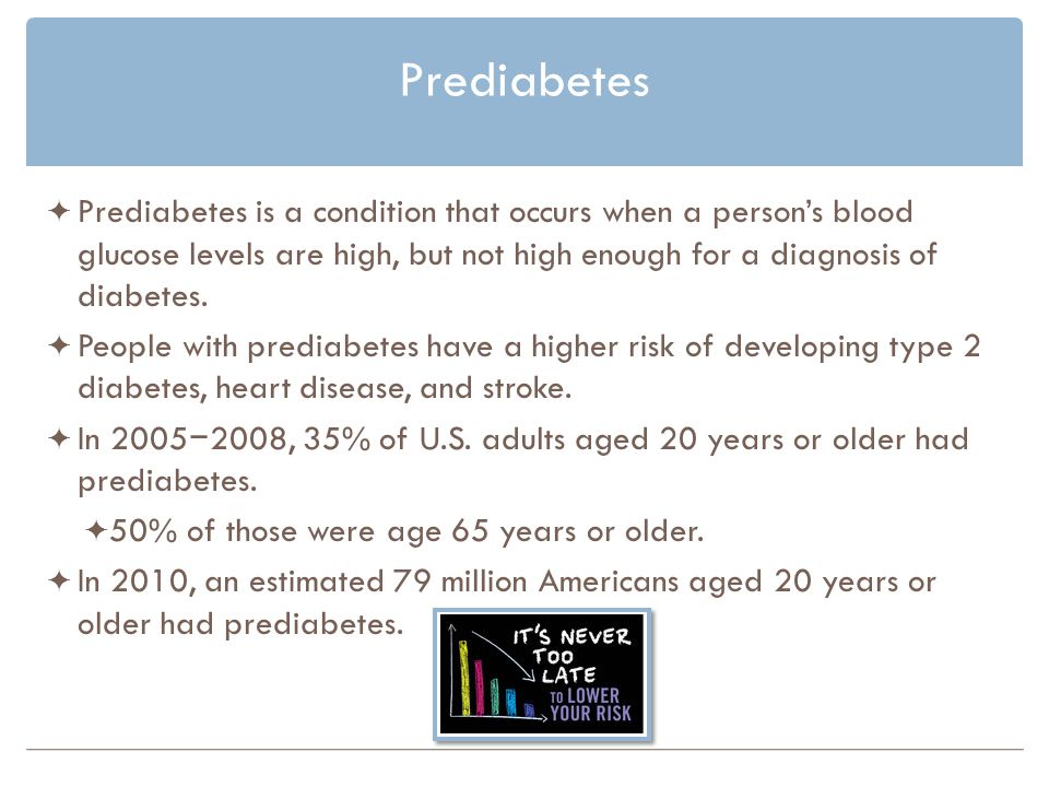 Prediabetes Prediabetes is a condition that occurs when a person's blood glucose levels are high, but not high enough for a diagnosis of diabetes.