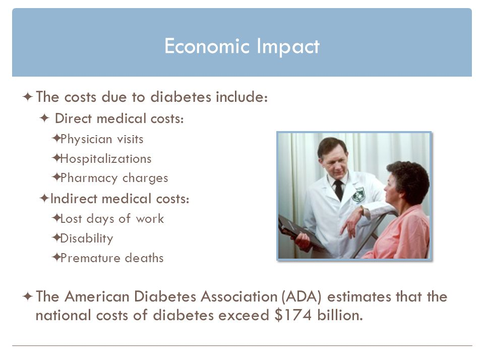 Economic Impact The costs due to diabetes include:
