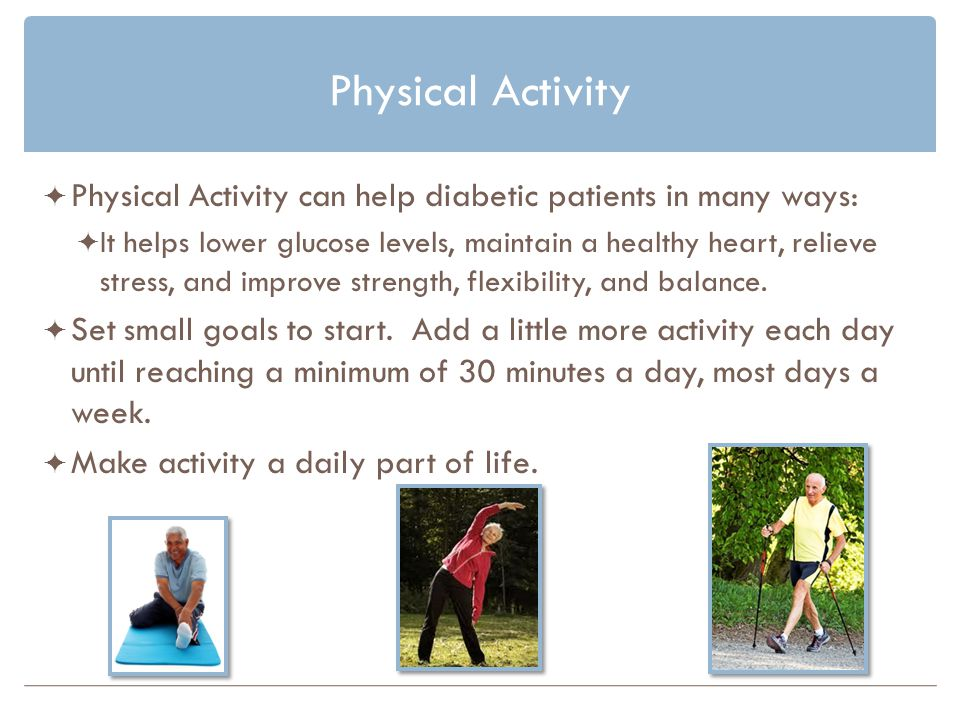 Physical Activity Physical Activity can help diabetic patients in many ways: