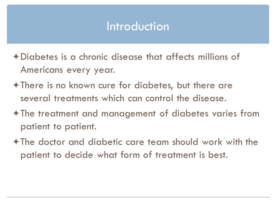 Introduction Diabetes is a chronic disease that affects millions of Americans every year.