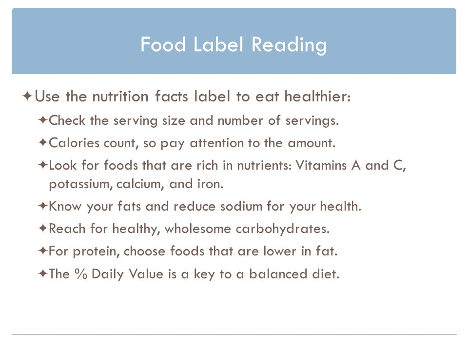 Food Label Reading Use the nutrition facts label to eat healthier: