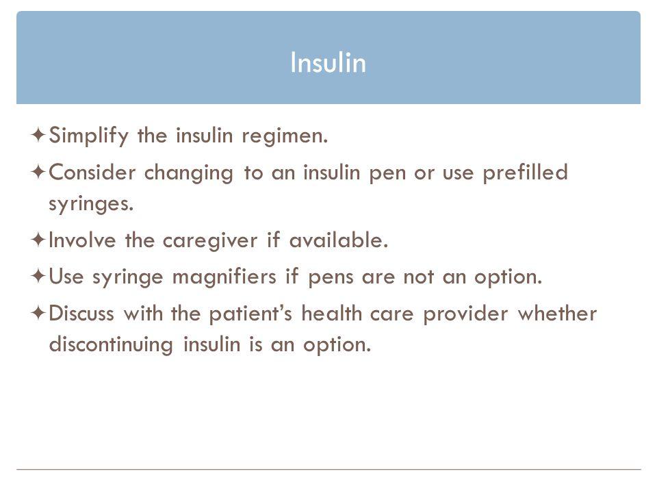 Insulin Simplify the insulin regimen.