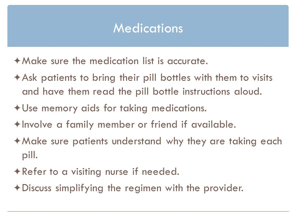 Medications Make sure the medication list is accurate.