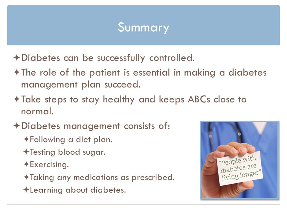 Summary Diabetes can be successfully controlled.