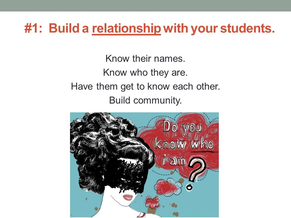 #1: Build a relationship with your students.