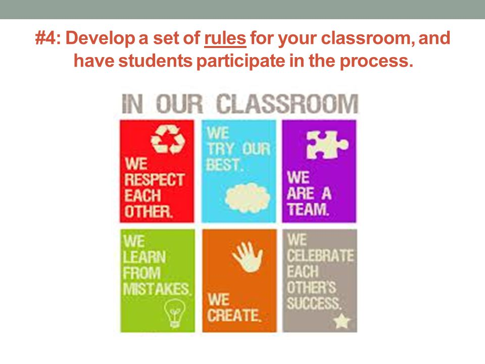 #4: Develop a set of rules for your classroom, and have students participate in the process.