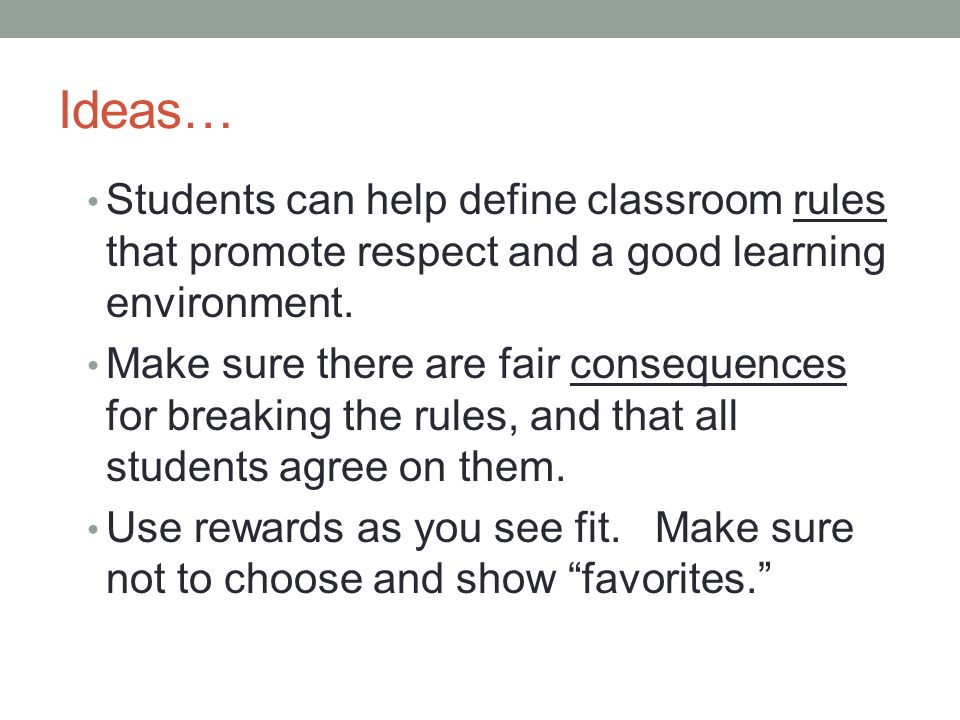 Ideas… Students can help define classroom rules that promote respect and a good learning environment.