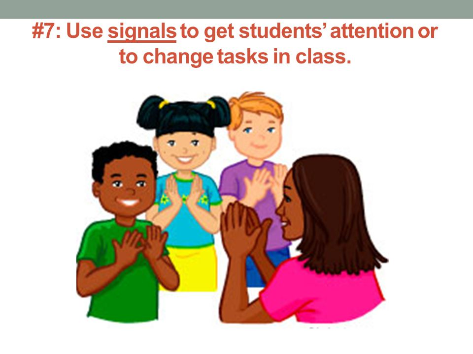 #7: Use signals to get students' attention or to change tasks in class.