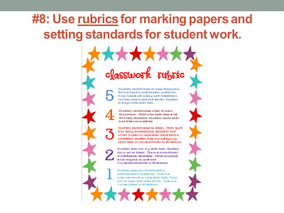 #8: Use rubrics for marking papers and setting standards for student work.
