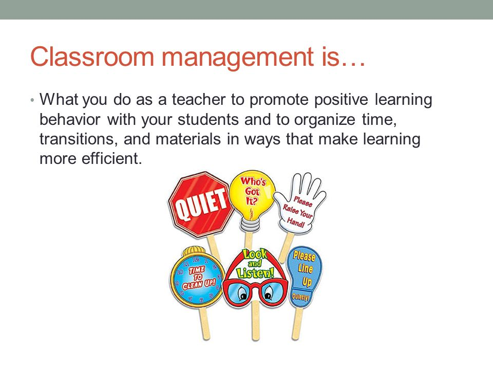 Classroom management is…