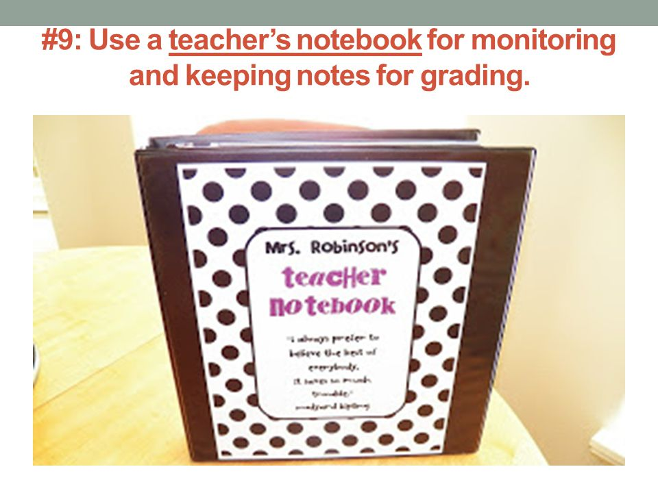 #9: Use a teacher's notebook for monitoring and keeping notes for grading.