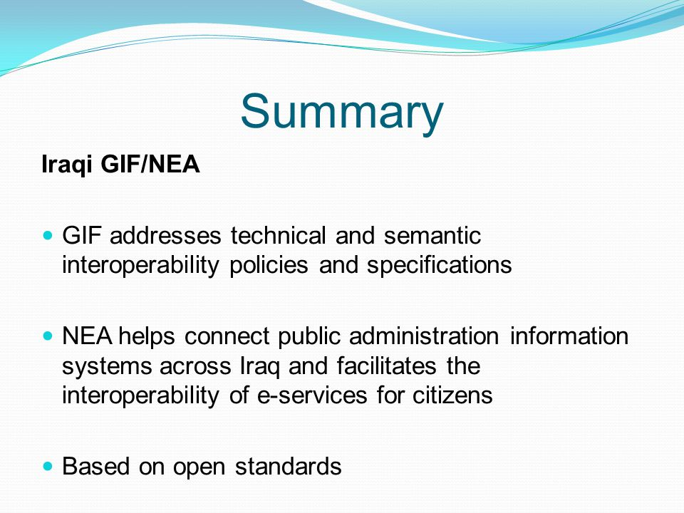 Summary Iraqi GIF/NEA. GIF addresses technical and semantic interoperability policies and specifications.
