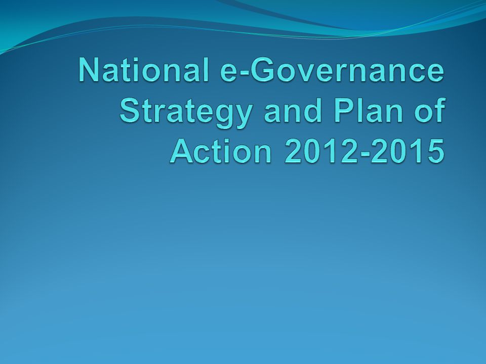 National e-Governance Strategy and Plan of Action 2012-2015