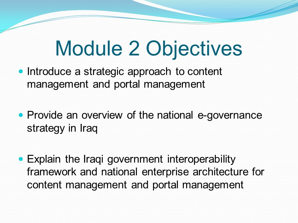 Module 2 Objectives Introduce a strategic approach to content management and portal management.
