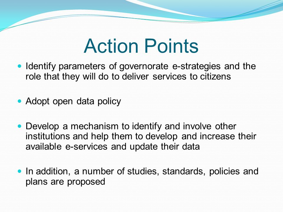 Action Points Identify parameters of governorate e-strategies and the role that they will do to deliver services to citizens.