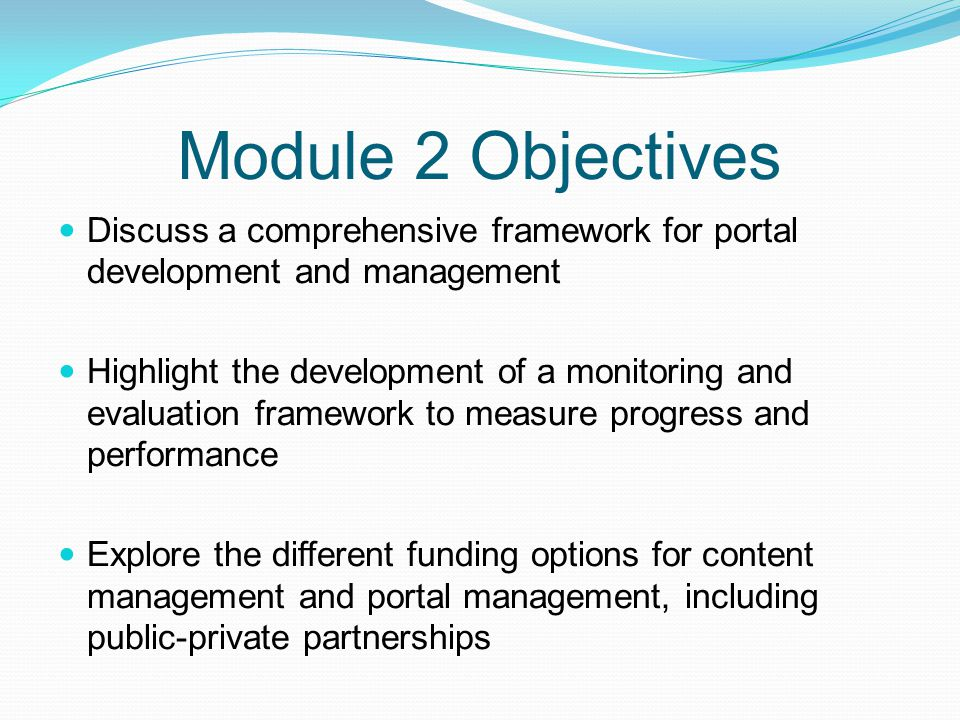 Module 2 Objectives Discuss a comprehensive framework for portal development and management.