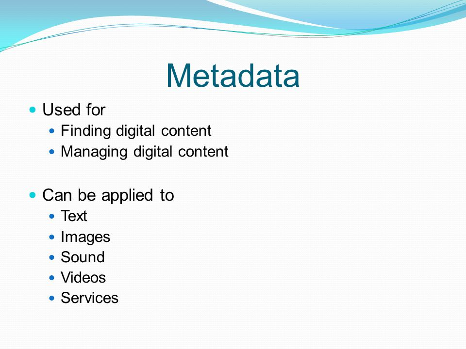 Metadata Used for Can be applied to Finding digital content